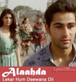 Alaahda - Lekar Hum Deewana Dil