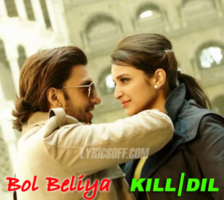 Bol Beliya - Kill Dil