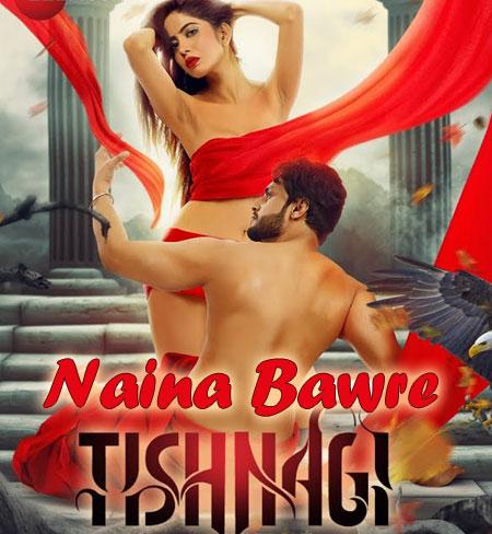 Naina Bawre Lyrics from Tishnagi