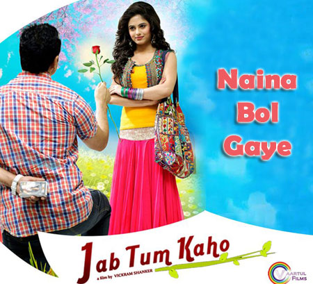 Naina Bol Gaye Lyrics from Jab Tum Kaho