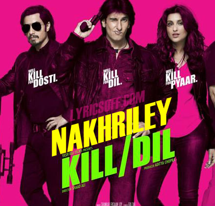 Nakhriley - Kill Dil