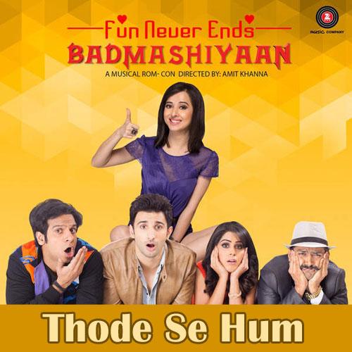 Thode Se Hum - Badmashiyaan
