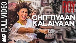 Chittiyaan Kalaiyaan Video