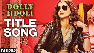 Dolly Ki Doli Title Song Video
