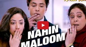 Nahi Maloom Video