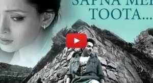 Sapna Mera Toota Video