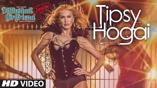 Tipsy Ho Gayi Video