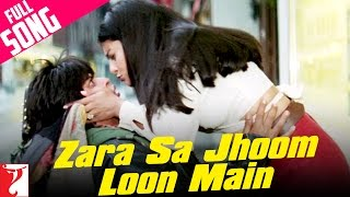 Zara Sa Jhoom Loon Main Video