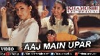 Aaj Main Upar Aasman Neeche Video Song