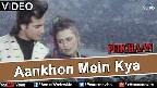 Aankhon Mein Kya Video Song