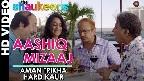 Aashiq Mizaaj Video Song
