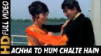 Achcha To Hum Chalte Hain Video Song