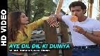 Aye Dil Dil Ki Duniya Mein Video Song