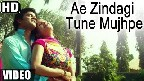Ae Zindagi Tune Mujhpe Video Song