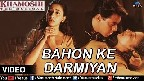 Bahon Ke Darmiyan Video Song