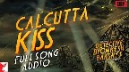 Calcutta Kiss Video Song