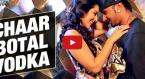 Chaar Bottle Vodka Video Song