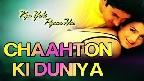 Chahaton Ki Duniya Mein Video Song