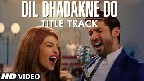 Dil Dhadakne Do Title Song Video Song