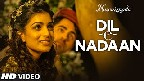 Dil-e-Nadaan Video Song