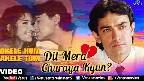 Dil Mera Churaya Kyun Video Song