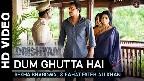 Dum Ghutta Hai Video Song