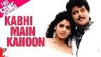 Kabhi Main Kahoon Video Song