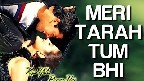 Meri Tarah Tum Bhi Kabhi Video Song