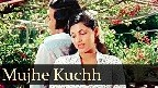 Mujhe Kuch Kehna Hai Video Song