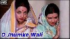 O Jhumke Wali Video Song
