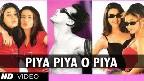 Piya Piya O Piya Video Song