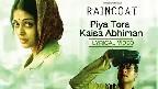 Piya Tora Kaisa Abhimaan Video Song
