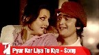 Pyar Kar Liya To Kya Video Song