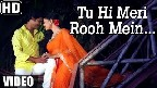 Tu Hi Meri Rooh Mein Video Song
