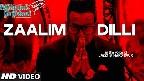 Zaalim Dilli Video Song