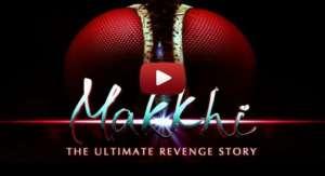 Makkhi Trailer
